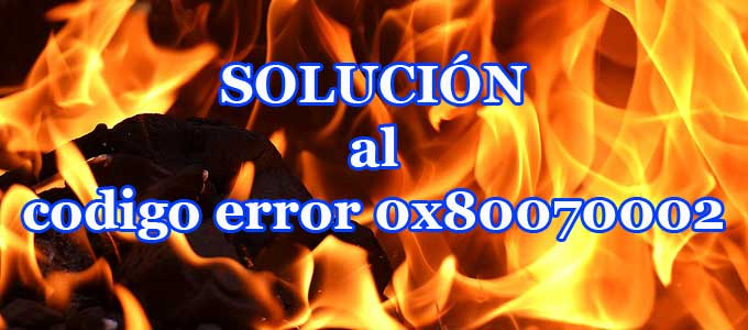 Solución definitiva al código de error 0x80070002 de Windows