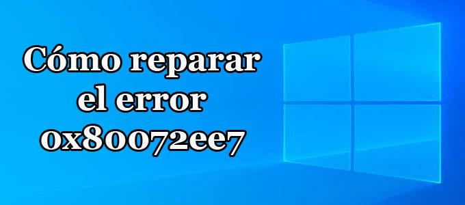 Solución definitiva al error 0x80072ee7 al actualizar Windows (Tienda)