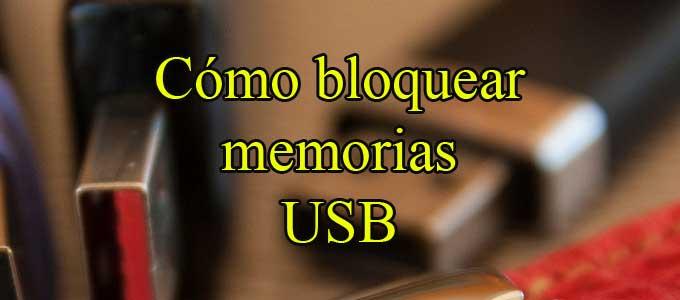 Cómo bloquear memorias USB en Windows 7, 8 y 10 paso a paso